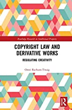 Copyright Law and Derivative Works: Regulating Creativity (Routledge Research in Intellectual Property)