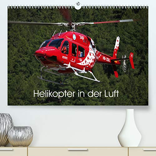 Helikopter in der Luft (Premium, hochwertiger DIN A2 Wandkalender 2020, Kunstdruck in Hochglanz): Dieser Kalender zeigt als imposante Motive ... 14 Seiten ) (CALVENDO Technologie)