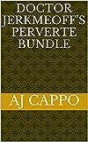 Doctor Jerkmeoff's Perverted Bundle (English Edition)