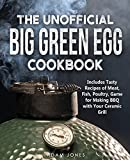 The Unofficial Big Green Egg Cookbook: Includes Tasty Recipes of Meat, Fish, Poultry, Game for Making BBQ with Your Ceramic Grill
