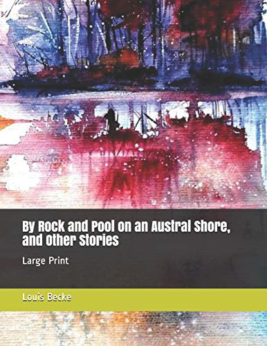 By Rock and Pool on an Austral Shore, and Other Stories: Large Print