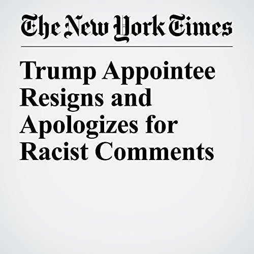 Trump Appointee Resigns and Apologizes for Racist Comments copertina