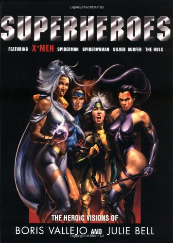 Superheroes: The Heroic Visions of Boris Vallejo and Julie Bell- Featuring X-Men, Spiderman, Spiderwoman, Silver Surfer, The Hulk