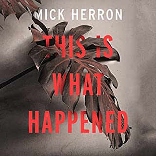 This Is What Happened                   By:                                                                                                                                 Mick Herron                               Narrated by:                                                                                                                                 Imogen Church                      Length: 7 hrs and 33 mins     33 ratings     Overall 3.2