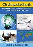 Circling the Earth: United States Plans for a Postwar Overseas Military Base System, 1942–1948