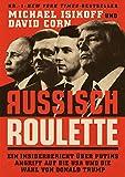 Russisch Roulette: Ein Insiderbericht über Putins Angriff auf die USA und die Wahl von Donald Trump (German Edition)