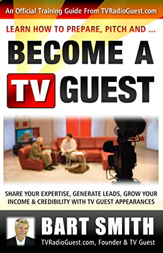How To Prepare, Pitch & Become A TV Guest: Share Your Expertise, Generate Leads, Grow Your Income & Credibility With TV Guest Appearances (English Edition)