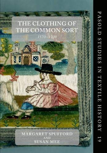 The Clothing of the Common Sort, 1570-1700 (Pasold Studies in Textile History)
