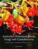 Australia's Poisonous Plants, Fungi and Cyanobacteria [OP]: A Guide to Species of Medical and Veterinary Importance