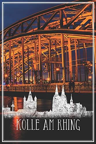 Kölle Am Rhing - Kölsche Notizen: Köln Notizbuch Kölle Am Rhing Mit Kölner Skyline Planer Tagebuch (Liniert, 15 x 23 cm, 120 Linierte Seiten, 6' x 9') Geschenk Für Kölner & Köln Fans