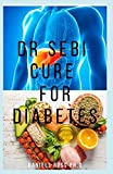DR SEBI CURE FOR DIABETES: A Definitive Guide on How to Cure and Reverse Diabetes Using Dr. Sebi Alkaline Eating Diet Techniques