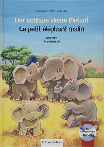 Der schlaue kleine Elefant: Kinderbuch Deutsch-Französisch mit mehrsprachiger Audio-CD: Le petit éléphant malin / Kinderbuch Deutsch-Französisch mit mehrsprachiger Audio-CD