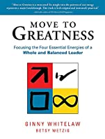 Move to Greatness: Focusing the Four Essential Energies of a Whole and Balanced Leader