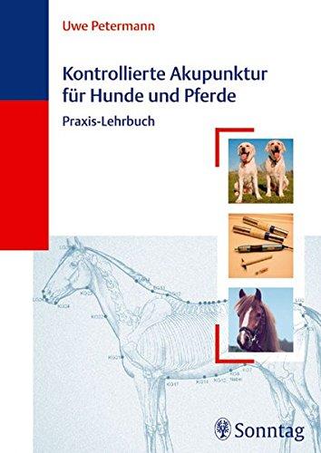 Kontrollierte Akupunktur für Hunde und Pferde: Praxis-Lehrbuch