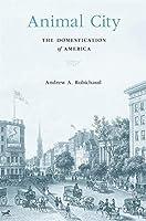 Animal City: The Domestication of America
