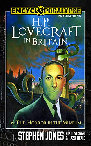 H.P. Lovecraft in Britain: & The Horror in the Museum