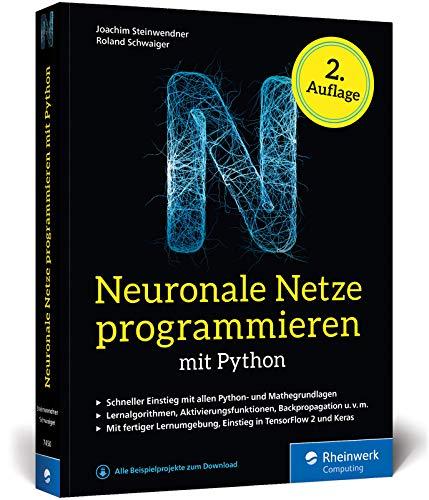 Neuronale Netze programmieren mit Python: Der Einstieg in die Künstliche Intelligenz. Mit KI-Lernumgebung, Python-Crashkurs, Keras und TensorFlow 2