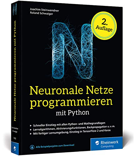 Neuronale Netze programmieren mit Python: Der Einstieg in Künstliche Intelligenz. Inkl. KI-Lernumgebung, Python-Crashkurs, Keras und TensorFlow 2: Der ... Python-Crashkurs, Keras und TensorFlow 2
