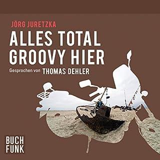 Alles total groovy hier                   Autor:                                                                                                                                 Jörg Juretzka                               Sprecher:                                                                                                                                 Thomas Dehler                      Spieldauer: 6 Std. und 34 Min.     97 Bewertungen     Gesamt 3,9