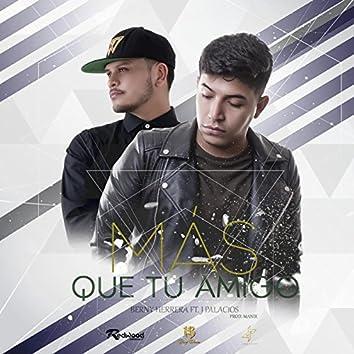 Mas Que Tu Amigo (feat. J Palacios)