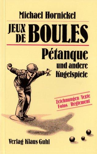 Jeux des Boules: Petanque und andere Kugelspiele.