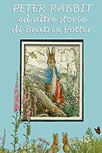 Peter Rabbit ed altre storie: Con illustrazioni originali (Le 24 storie di Beatrix Potter) (Volume 1) (Italian Edition)