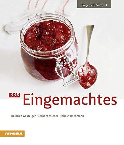 33 x Eingemachtes (So genießt Südtirol / Ausgezeichnet mit dem Sonderpreis der GAD (Gastronomische Akademie Deutschlands e.V.))