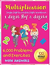 Multiplication Single Digit By Double Digits Workbook: 1 digit By 2 digits 100 Drills Worksheets 6,000 Problems and Exercises With Answers