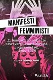 Manifesti femministi.: Il femminismo radicale attraverso i suoi scritti programmatici (1966-1977)