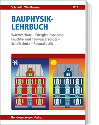 Bauphysik-Lehrbuch: Wärmeschutz - Energieeinsparung - Feuchte- und Tauwasserschutz - Schallschutz - Raumakustik