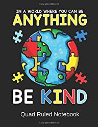 "In A World Where You Can Be Anything Be Kind Quad Ruled Notebook: Graph Paper Journal - Soft cover - Back To School Quad Ruled 4 x 4 Grid Paper for ... Students 7.44"" x 9.69"" 100 pages - 200 sheets"
