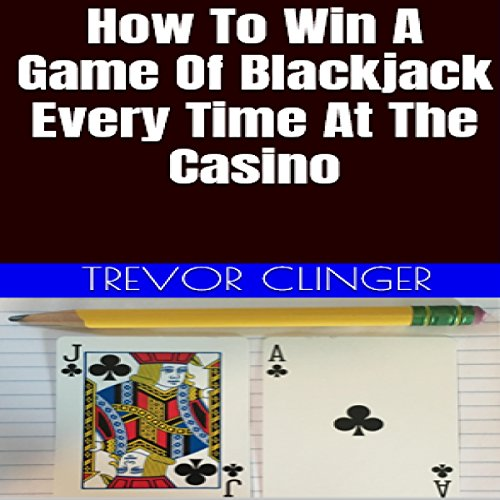 How to Win a Game of Blackjack Every Time at the Casino audiobook cover art