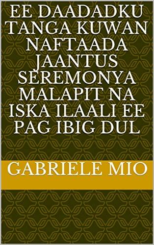 ee daadadku tanga kuwan naftaada jaantus seremonya malapit na iska ilaali ee pag ibig dul (Italian Edition)