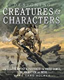 Designing Creatures and Characters: How to Build an Artist s Portfolio for Video Games, Film, Animation and More