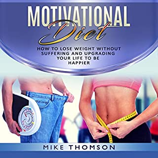 Motivational Diet     How to Lose Weight Without Suffering, Upgrade Your Life to Be Happier              By:                                                                                                                                 Mike Thomson                               Narrated by:                                                                                                                                 Sam Hickson                      Length: 1 hr and 9 mins     15 ratings     Overall 5.0