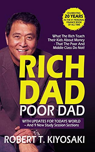 Kiyosaki, R: Rich Dad Poor Dad: what The Rich Teach Their Kids About Money That The Poor And Middle Class Do Not!