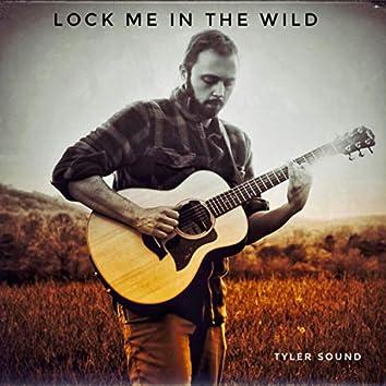 Lock Me In The Wild