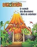 Le Monde Des Dinosaures Livre De Coloriage: Dinosaure Livre de Coloriage Pour les Enfants de 4-8 Ans | Plus de 60 images de T-Rex, Carnotaurus, ... leur génie de la créativité (French Edition)