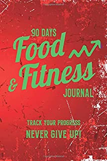 90 Days Food & Fitness Journal: A Thorough & Helpful Daily Food and Exercise Diary - My Next 90 Days Notebook - Meal & Activity Log Tracker for Optimal Weight Loss