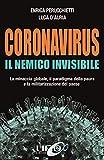 Coronavirus. Il nemico invisibile. La minaccia globale, il paradigma della paura e la militarizzazione del paese. Ediz. ampliata