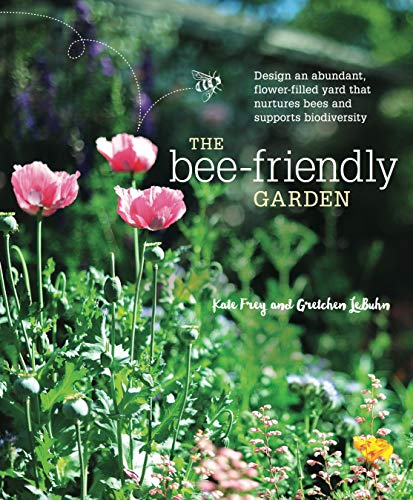 Compare Textbook Prices for The Bee-Friendly Garden: Design an Abundant, Flower-Filled Yard that Nurtures Bees and Supports Biodiversity Illustrated Edition ISBN 9781607747635 by Frey, Kate,LeBuhn, Gretchen,Lindell, Leslie