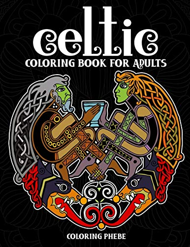 Celtic Coloring Book for Adults: An Adult Coloring Book with Creative Celtic Art Designs For Stress Relief & Relaxations!