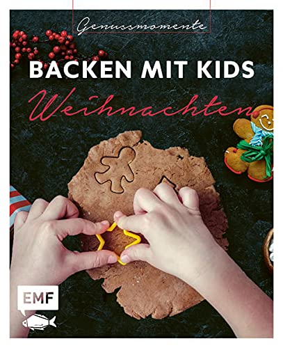 Genussmomente: Backen mit Kids (Kindern) Weihnachten: Kinderleichte Rezepte für Plätzchen, Baumkuchen, Bratäpfel und Co.