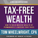 Real Estate Investing Books! - Rich Dad Advisors: Tax-Free Wealth: How to Build Massive Wealth by Permanently Lowering Your Taxes