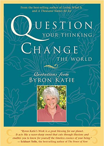 Question Your Thinking, Change the World: Quotations from Byron Katie (English Edition)