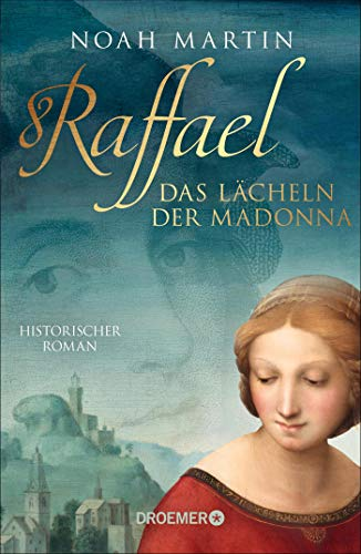 Raffael - Das Lächeln der Madonna: Historischer Roman