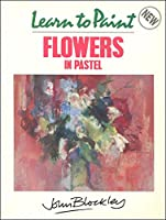 Learn to Paint Flowers in Pastel (Collins Learn to Paint)