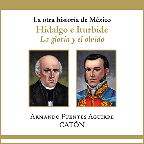 La otra historia de México: Hidalgo e Iturbide [People's History of Mexico: Hidalgo and Iturbide] audiobook cover art