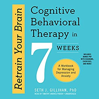 Retrain Your Brain: Cognitive Behavioral Therapy in 7 Weeks: A Workbook for Managing Depression and Anxiety audiobook cover art