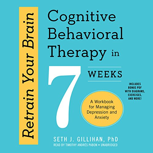 Retrain Your Brain: Cognitive Behavioral Therapy in 7 Weeks: A Workbook for Managing Depression and Anxiety cover art